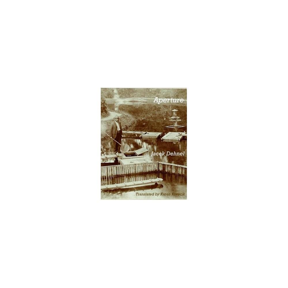 Aperture - by Jacek Dehnel (Paperback)