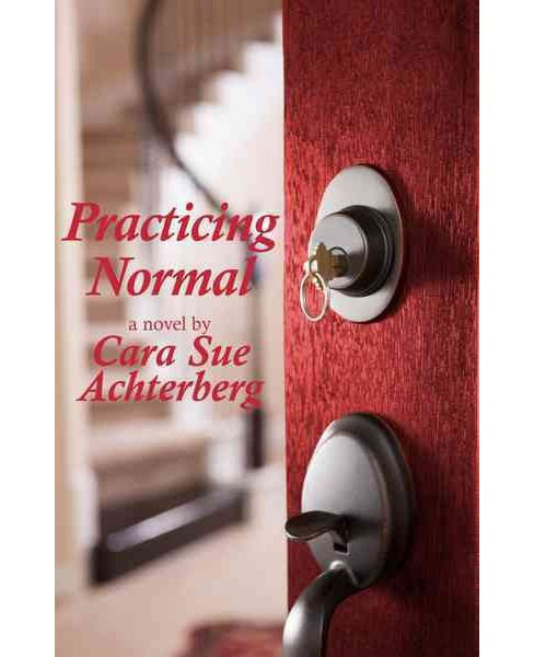 Practicing Normal (Paperback) (Cara Sue Achterberg) - image 1 of 1