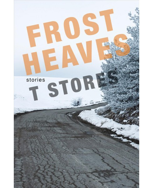 Frost Heaves -  by T. Stores (Paperback) - image 1 of 1