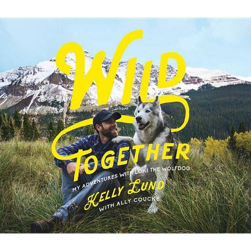 Wild Together - by  Kelly Lund (Hardcover) - image 1 of 1