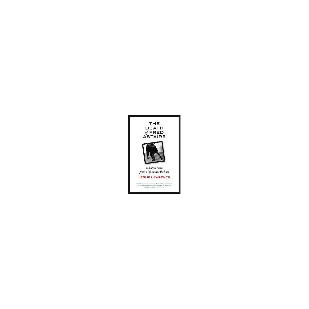Death of Fred Astaire : And Other Essays from a Life Outside the Lines (Paperback) (Leslie Lawrence)