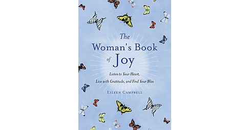 Woman's Book of Joy : Listen to Your Heart, Live With Gratitude, and Find Your Bliss (Paperback) (Eileen - image 1 of 1