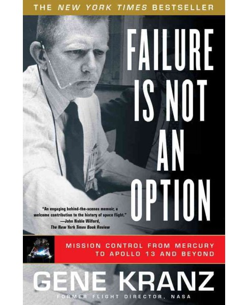Failure Is Not an Option : Mission Control from Mercury to Apollo 13 and Beyond -  (Paperback) - image 1 of 1