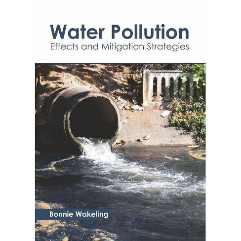 Water Pollution: Effects and Mitigation Strategies - (Hardcover) - image 1 of 1