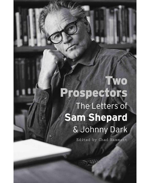 2 Prospectors : The Letters of Sam Shepard & Johnny Dark (Reprint) (Paperback) - image 1 of 1