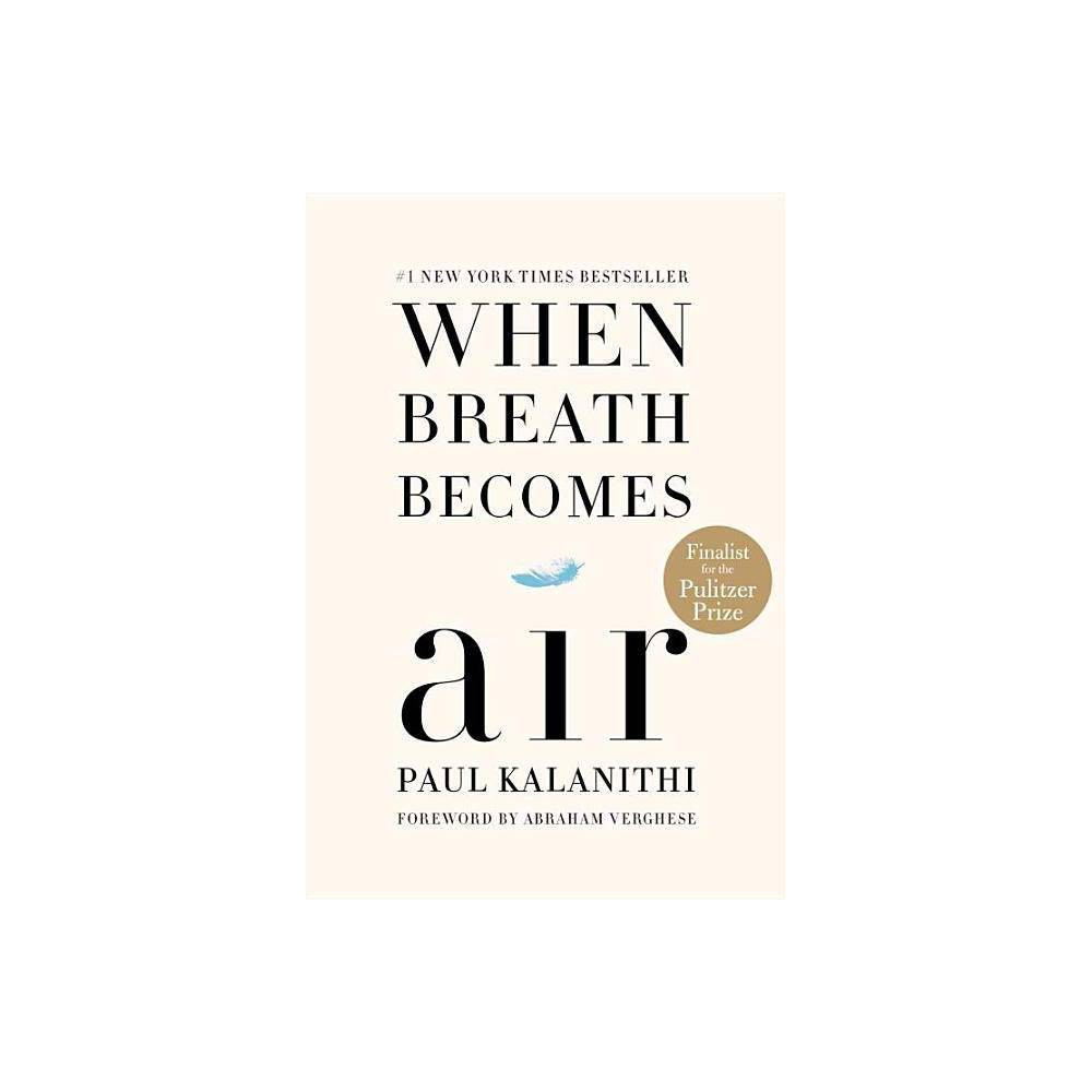 When Breath Becomes Air Hardcover By Paul Kalanithi