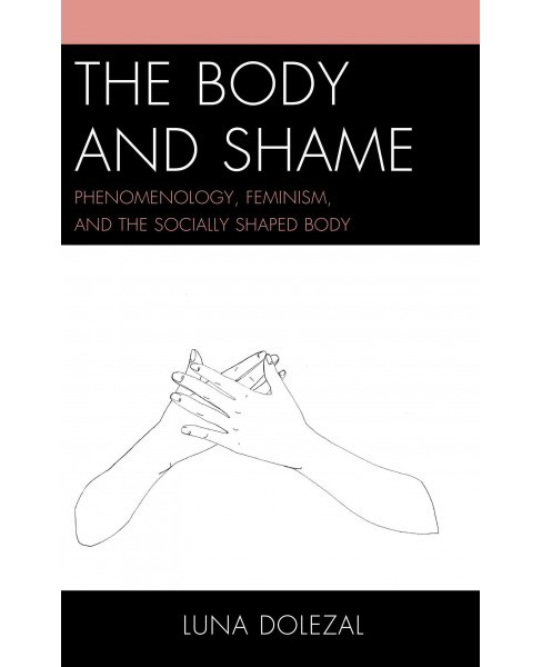 Body and Shame : Phenomenology, Feminism, and the Socially Shaped Body (Reprint) (Paperback) (Luna - image 1 of 1