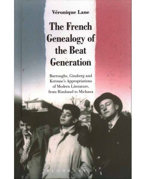 French Genealogy of the Beat Generation : Burroughs, Ginsberg and Kerouac's Appropriations of Modern - image 1 of 1