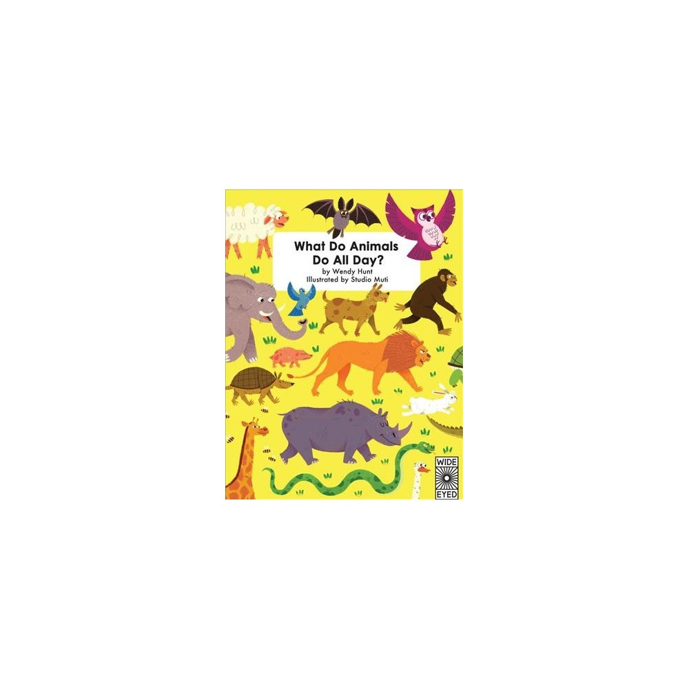What Do Animals Do All Day? - by Wendy Hunt (Hardcover)