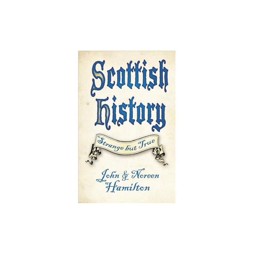Scottish History : Strange but True - New by John Hamilton & Noreen Hamilton (Paperback)