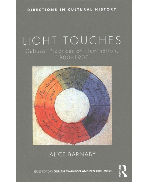 Light Touches : Cultural Practices of Illumination, 1800-1900 (Hardcover) (Alice Barnaby) - image 1 of 1