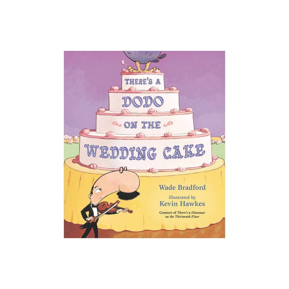 There S A Dodo On The Wedding Cake By Wade Bradford Hardcover
