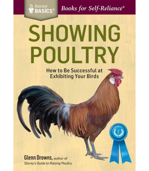 Showing Poultry : A Complete Guide to Exhibiting Your Birds (Paperback) (Glenn Drowns) - image 1 of 1