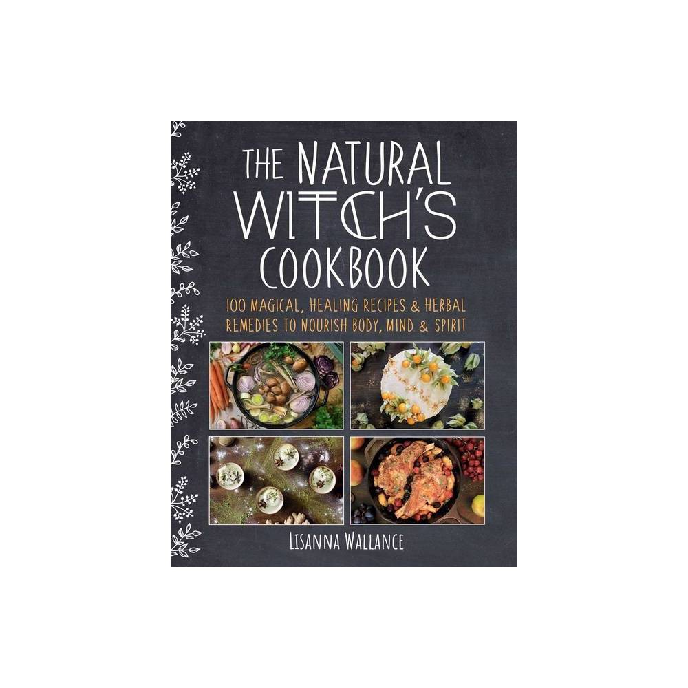 The Natural Witch S Cookbook By Lisanna Wallance Hardcover