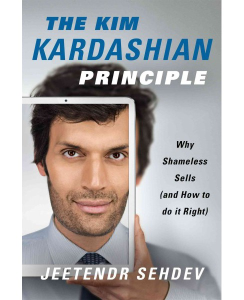 Kim Kardashian Principle : Why Shameless Sells (and How to Do It Right) (Hardcover) (Jeetendr Sehdev) - image 1 of 1