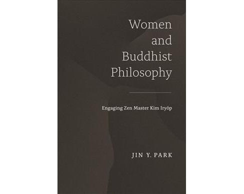 Women and Buddhist Philosophy : Engaging Zen Master Kim Iryop (Hardcover) (Jin Y. Park) - image 1 of 1