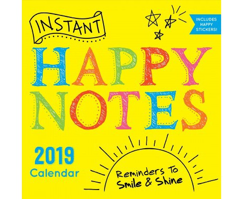 Instant Happy Notes 2019 Calendar : Reminders to Smile & Shine! -  (Paperback) - image 1 of 1