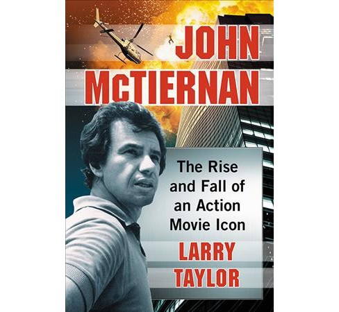 John McTiernan : The Rise and Fall of an Action Movie Icon -  by Larry Taylor (Paperback) - image 1 of 1