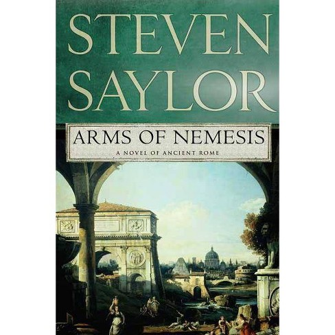 Arms of Nemesis - (Novels of Ancient Rome) by  Steven Saylor (Paperback) - image 1 of 1