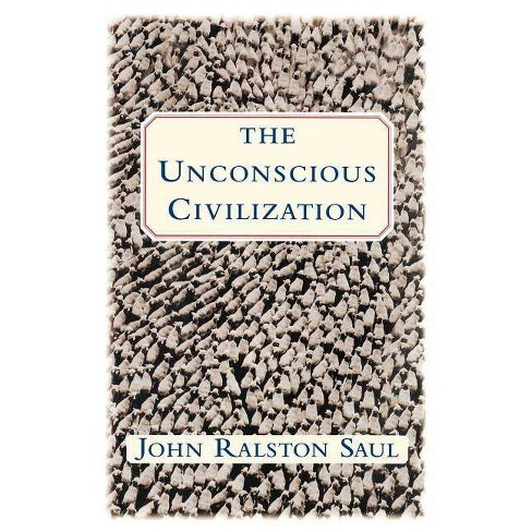 The Unconscious Civilization - by  John Ralston Saul (Paperback) - image 1 of 1
