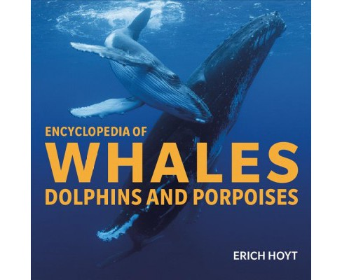 Encyclopedia of Whales, Dolphins and Porpoises -  by Eric Hoyt (Hardcover) - image 1 of 1