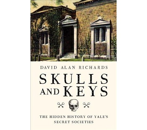 Skulls and Keys : The Hidden History of Yale's Secret Societies -  by David Alan Richards (Hardcover) - image 1 of 1