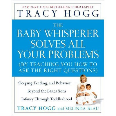 The Baby Whisperer Solves All Your Problems - by Tracy Hogg & Melinda Blau (Paperback)