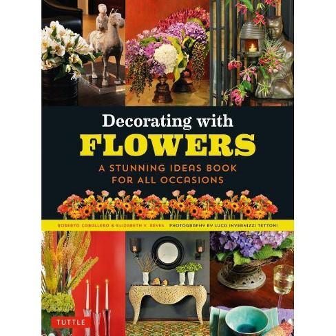 Decorating with Flowers - by  Roberto Caballero & Elizabeth V Reyes (Paperback) - image 1 of 1