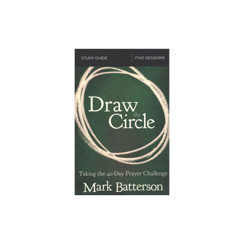 Draw the Circle : Taking the 40-Day Prayer Challenge: Five Sessions (Paperback) (Mark Batterson)