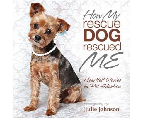 How My Rescue Dog Rescued Me (Hardcover) - image 1 of 1