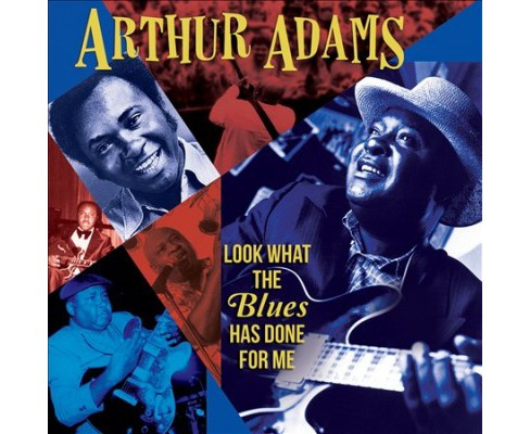Arthur Adams - Look What The Blues Has Done For Me (CD) - image 1 of 1