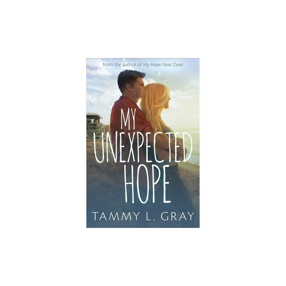 My Unexpected Hope - by Tammy L. Gray (Paperback)