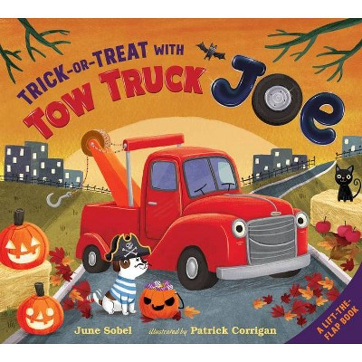 Trick-Or-Treat with Tow Truck Joe - by June Sobel (Hardcover)