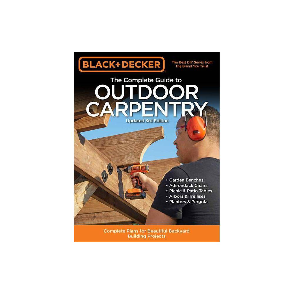 Black Decker The Complete Guide To Outdoor Carpentry Updated 3rd Edition Black Decker Complete Guide To Paperback