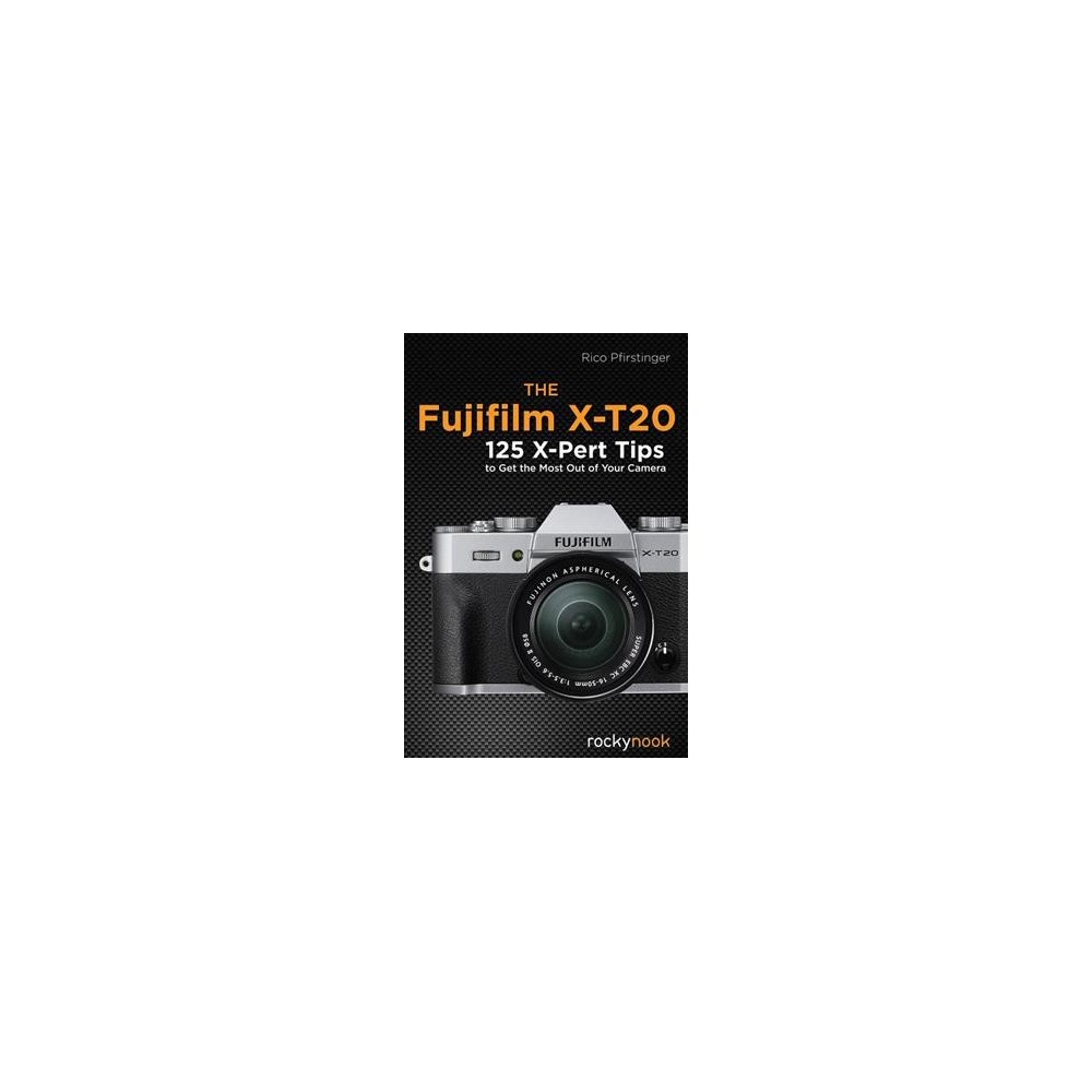 Fujifilm X-T20 : 125 X-Pert Tips to Get the Most Out of Your Camera (Paperback) (Rico Pfirstinger)