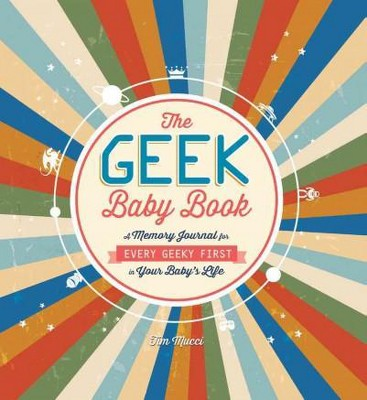 Geek Baby Book : A Memory Journal for Every Geeky First in Your Baby's Life (Hardcover)(Tim Mucci)