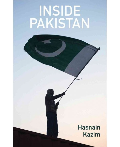 Inside Pakistan : The Most Dangerous Country in the World -  by Hasnain Kazim (Hardcover) - image 1 of 1
