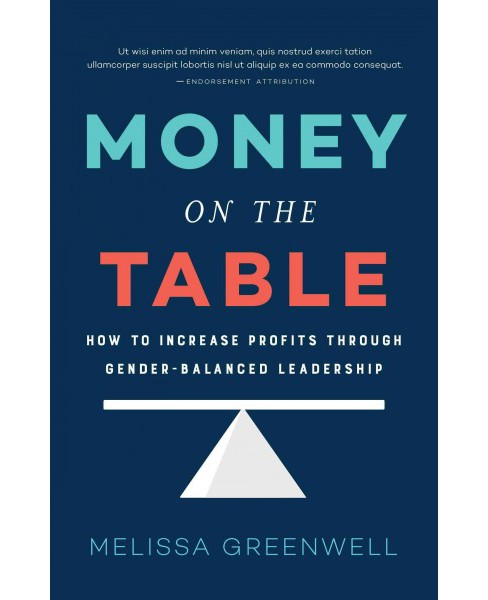 Money on the Table : How to Increase Profits Through Gender-Balanced Leadership (Hardcover) (Melissa - image 1 of 1