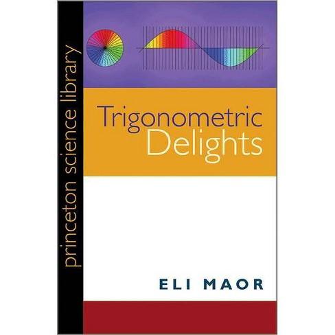 Trigonometric Delights - (Princeton Science Library (Paperback)) by  Eli Maor (Paperback) - image 1 of 1