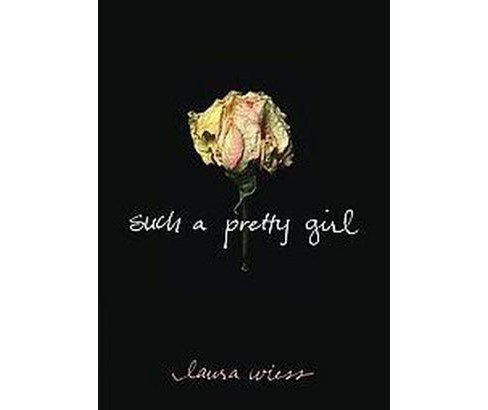 Such a Pretty Girl (Paperback) (Laura Wiess) - image 1 of 1