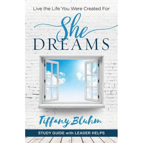 She Dreams - Women's Bible Study Guide with Leader Helps - by  Tiffany Bluhm (Paperback) - image 1 of 1