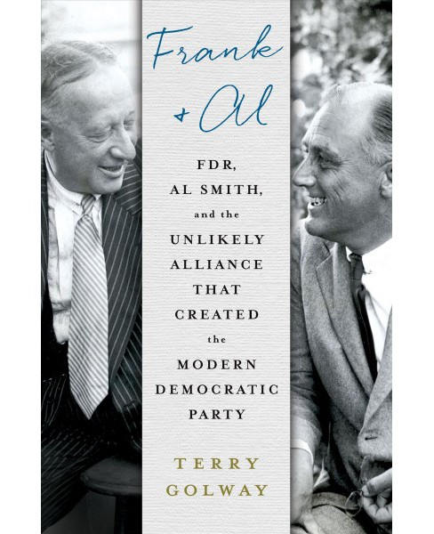 Frank and Al : FDR, Al Smith, and the Unlikely Alliance That Created the Modern Democratic Party - image 1 of 1