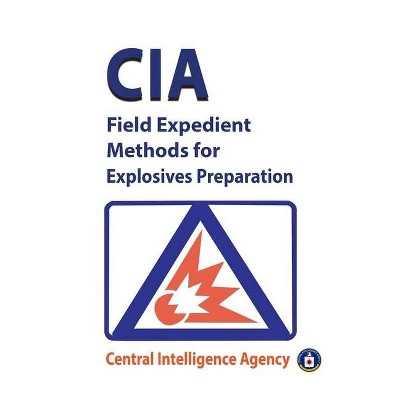 CIA Field Expedient Methods for Explosives Preparations - by  Cia (Paperback)
