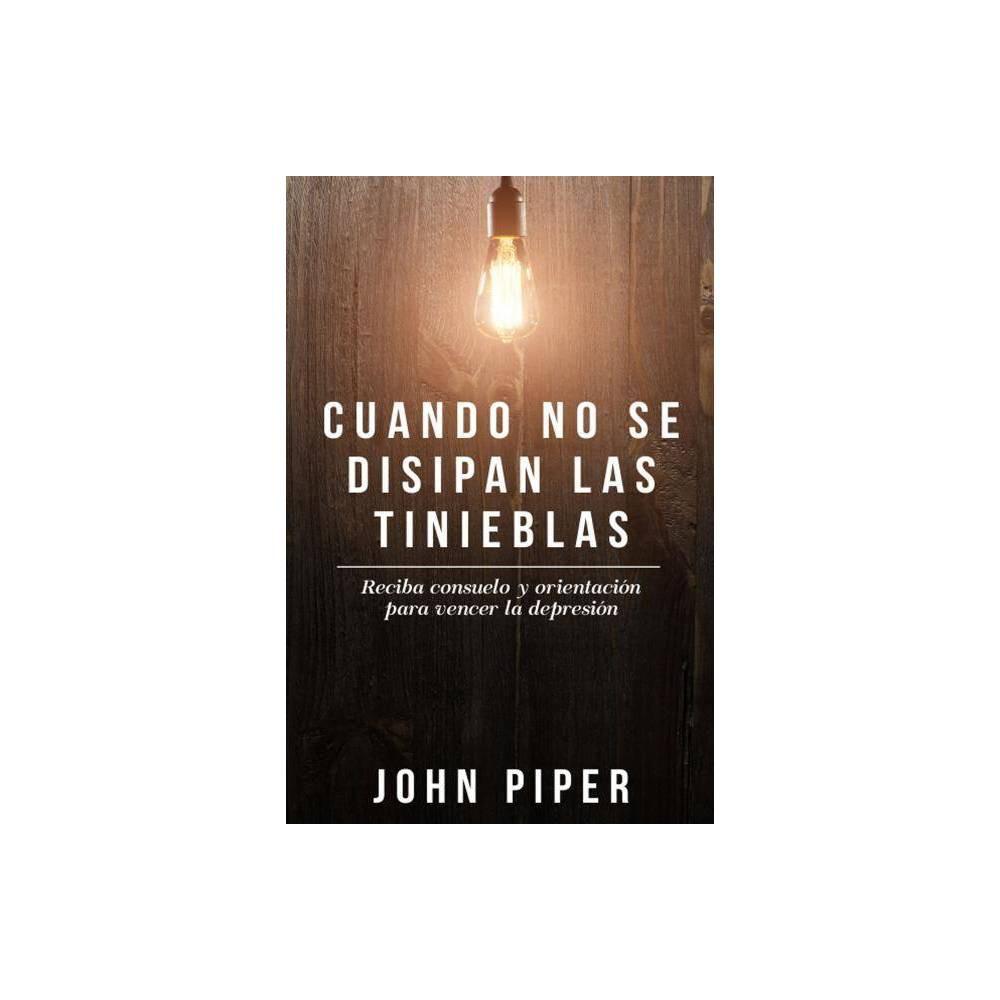 Cuando No Se Disipan Las Tinieblas By John Piper Paperback