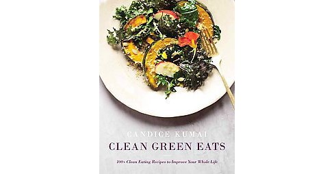 Clean Green Eats : 100+ Clean-Eating Recipes to Improve Your Whole Life (Hardcover) (Candice Kumai) - image 1 of 1