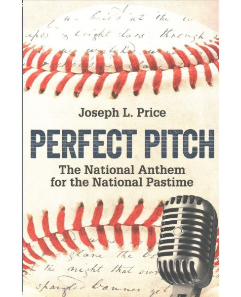 Perfect Pitch : The National Anthem for the National Pastime -  by Joseph L. Price (Paperback) - image 1 of 1