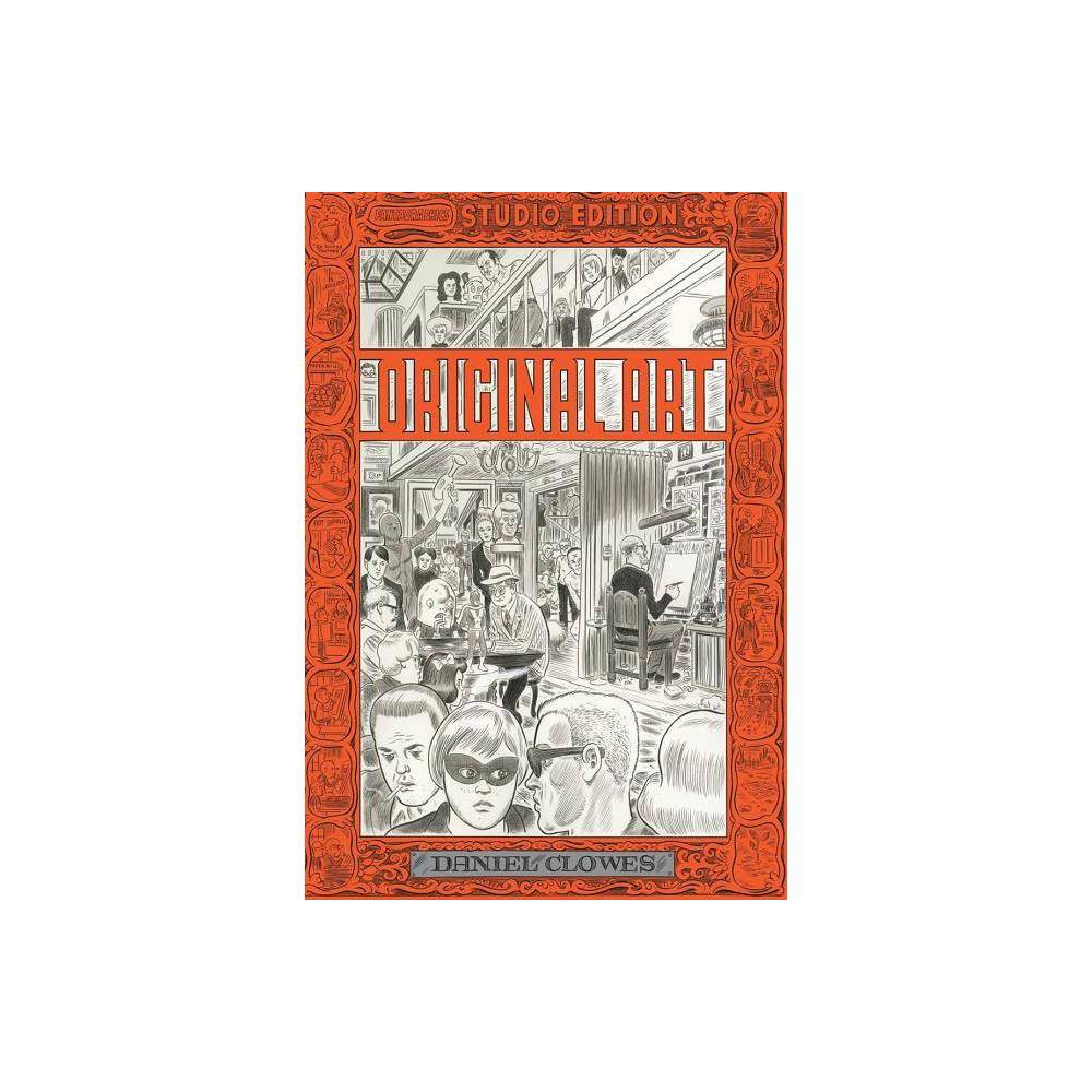 Original Art - (Fantagraphics Studio Edition) by Daniel Clowes (Hardcover)