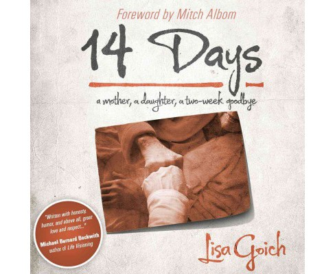14 Days : A Mother, a Daughter, a Two-Week Goodbye (Hardcover) (Lisa Goich) - image 1 of 1