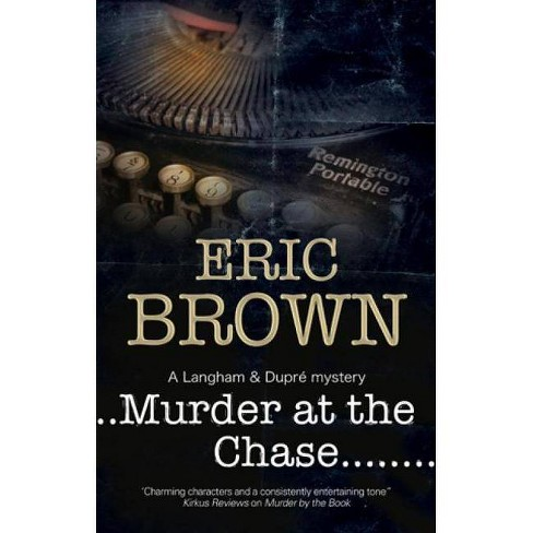 Murder at the Chase - (Langham and Dupre Mystery) by  Eric Brown (Hardcover) - image 1 of 1