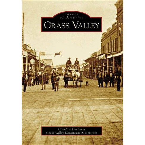 Grass Valley - (Images of America (Arcadia Publishing)) by  Claudine Chalmers (Paperback) - image 1 of 1